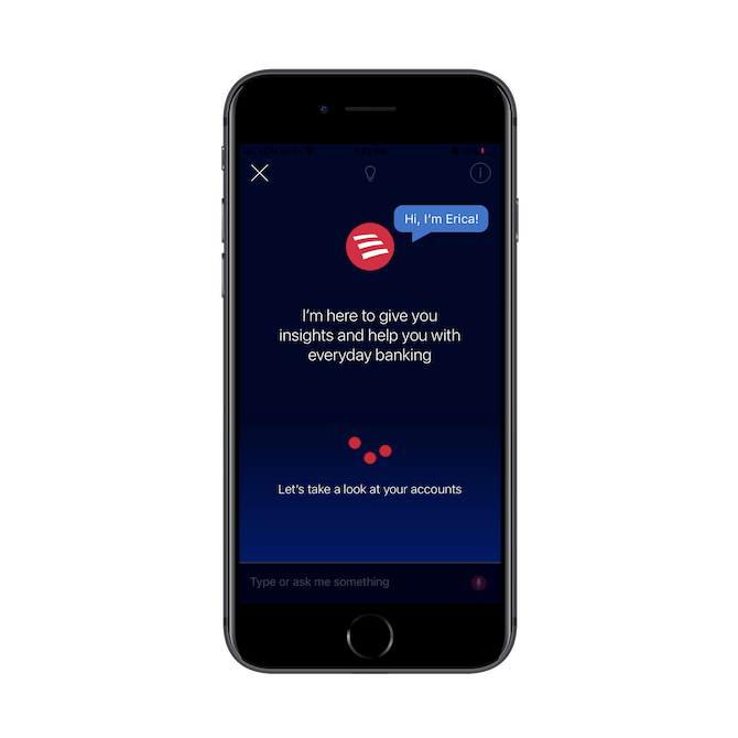 Bank of America uses a chatbot named 'Erica' to greet mobile app users and provide a glance at how their accounts are doing.