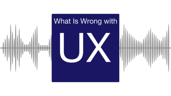 An overview of the What Is Wrong with UX? podcast for designers who want to get fired up about design.