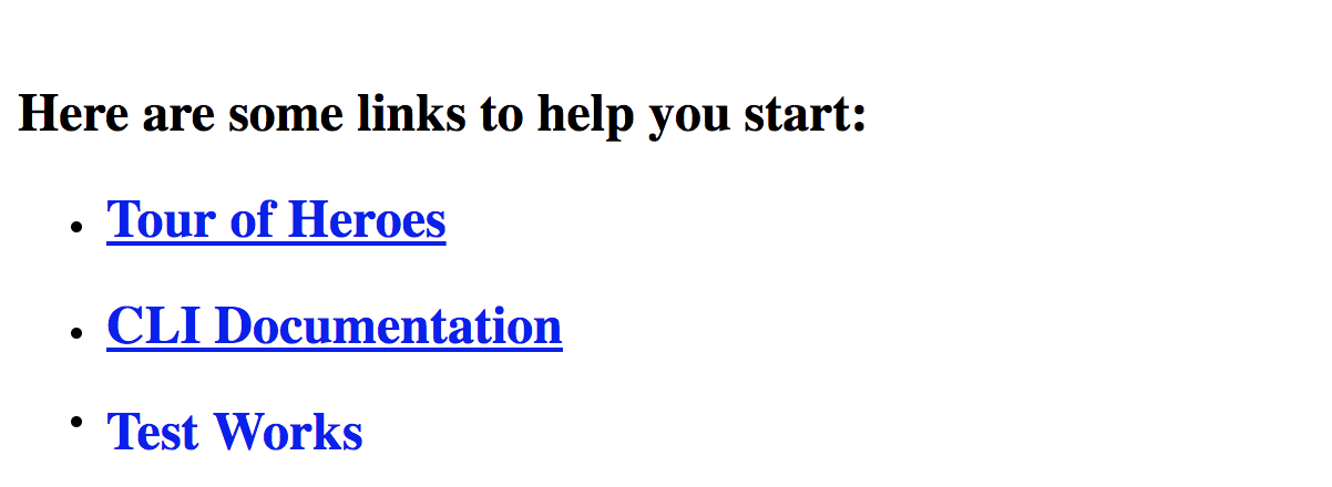 """Here are some links to help you start"" is in black. A bulleted list in blue underlined text reads ""Tour of Heroes"",  ""CLI Documentation"",  ""Test Works"""