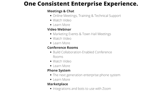 """A snippet of text pulled from the Zoom homepage. """"One Consistent Enterprise Experience."""" breaks down how Meetings & Chat, Video Webinar, Conference Rooms, Phone System and Marketplace all work together."""