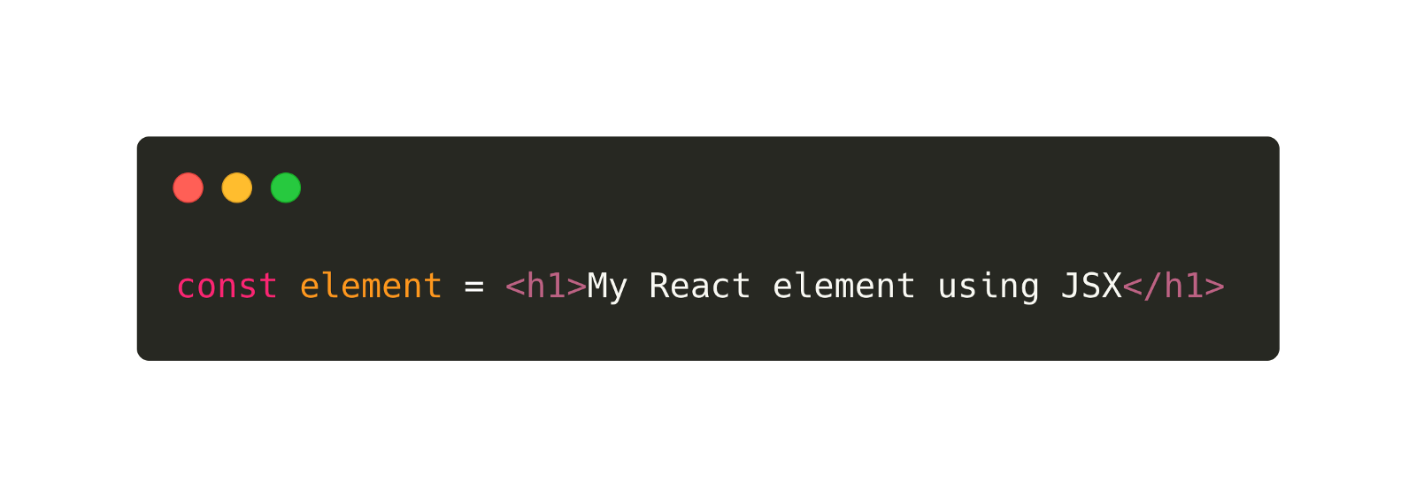 Image shows code with 'const element = <h1>My React element using JSX</h1> '