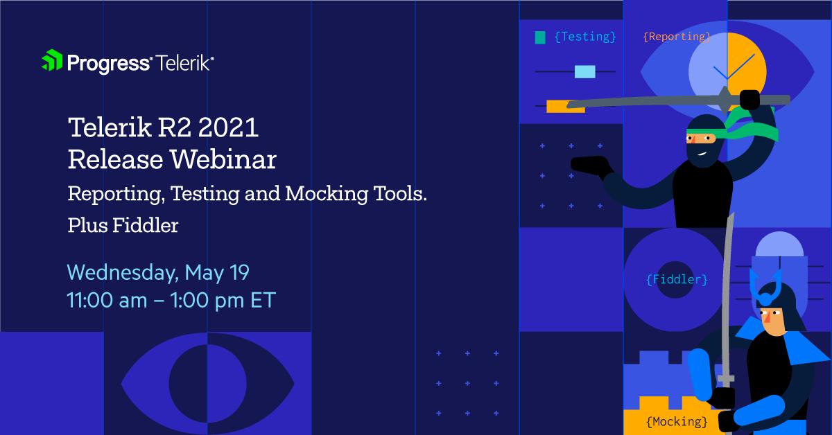 Progress Telerik - Telerik R2 2021 Release webinar: Reporting, Testing and Mocking Tools. Plus Fiddler. Wednesday, May 19. 11:00 am – 1:00 pm ET.