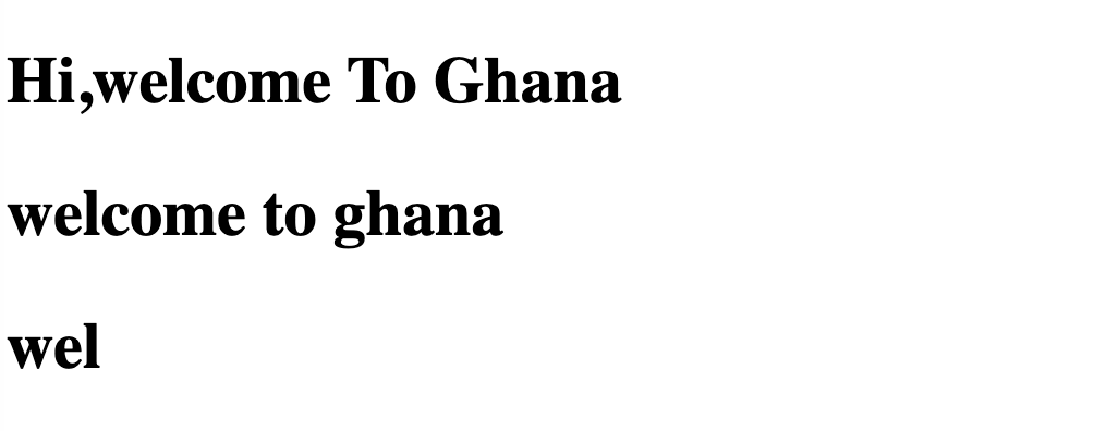 'Hi,welcome To Ghana'. 'welcome to ghana'. 'wel'.