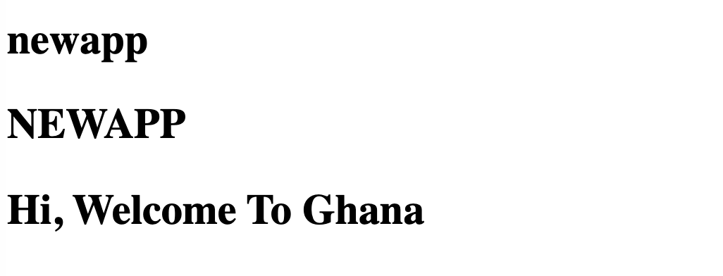 'newapp' all in lowercase. 'NEWAPP' all in uppercase letters. 'Hi, Welcome To Ghana' has the initial letter of each word capitalized.