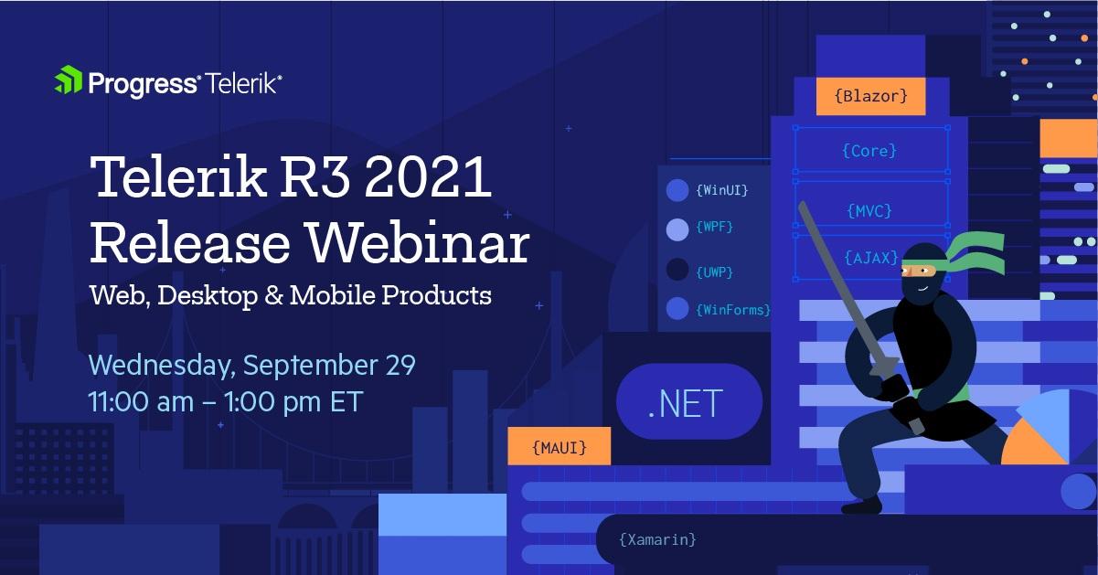 Telerik R3 2021 web, desktop, mobile, Wednesday, September 29 | 11:00 am– 1:00 pmET