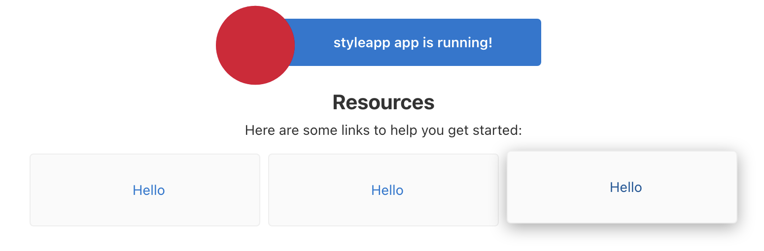 Angular app showing styleapp is now running! Resources - Here are some links to help you get started: with three side-by-side cards/buttons, all labeled Hello. The third one has a shadow around it, looking elevated.