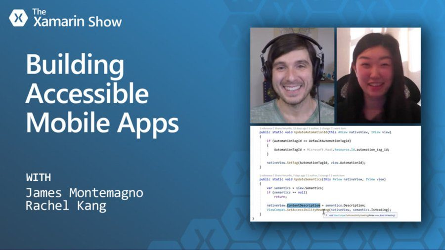 The Xamarin Show: Building Accessible Mobile Apps, with James Montemagno and Rachel Kang.