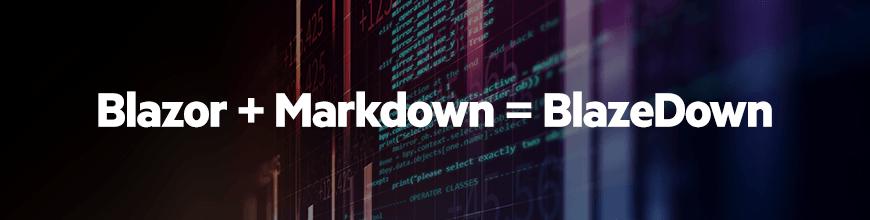 Blazor + Markdown = BlazeDown