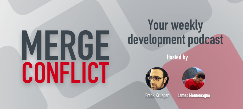 Merge Conflict promo - Your weekly development podcast hosted by Frank Krueger and James Montemagno