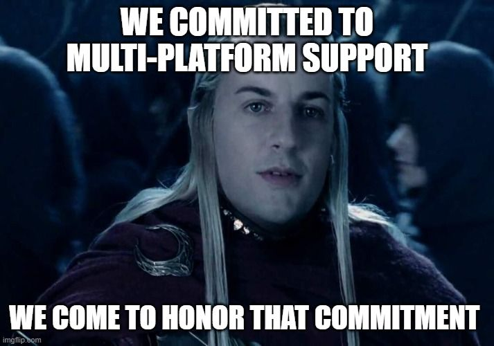 Meme of elf from Lord of the Rings with text, We committed to Multi-platform support. We come to honor that commitment.