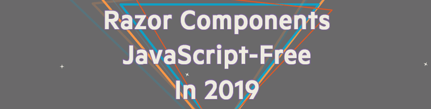 Razor Components for a JavaScript-Free FrontEnd in 2019